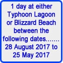 Picture of Disney's 1 day tickets to either of two fantastic water parks, Blizzard Beach or Typhoon Lagoon.   Tickets Valid :- 28 August 2017 to 25 May 2018